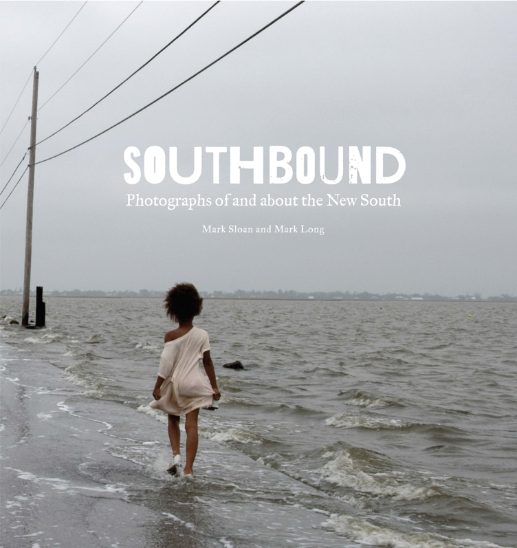 Southbound Photographs of and about the New Southby Mark Sloan and Mark Long, published by the Halsey Institute of Contemporary Art.